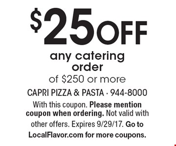 $25 Off any catering order of $250 or more. With this coupon. Please mention coupon when ordering. Not valid with other offers. Expires 9/29/17. Go to LocalFlavor.com for more coupons.