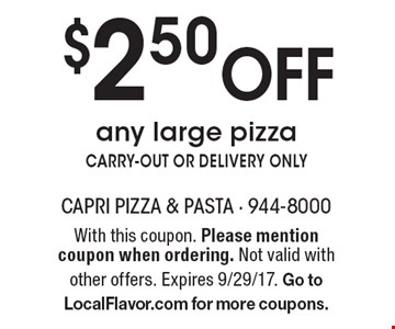 $2.50 Off any large pizza. CARRY-OUT OR DELIVERY ONLY. With this coupon. Please mention coupon when ordering. Not valid with other offers. Expires 9/29/17. Go to LocalFlavor.com for more coupons.