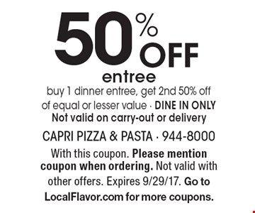50% Off entree buy 1 dinner entree, get 2nd 50% off of equal or lesser value - DINE IN ONLYNot valid on carry-out or delivery. With this coupon. Please mention coupon when ordering. Not valid with other offers. Expires 9/29/17. Go to LocalFlavor.com for more coupons.