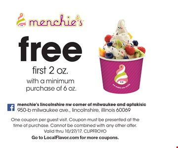 Free first 2 oz. with a minimum purchase of 6 oz. One coupon per guest visit. Coupon must be presented at the time of purchase. Cannot be combined with any other offer. Valid thru 10/27/17. CLIPFROYO Go to LocalFlavor.com for more coupons.