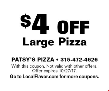 $4 OFF Large Pizza. With this coupon. Not valid with other offers. Offer expires 10/27/17. Go to LocalFlavor.com for more coupons.