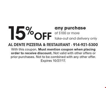 15% Off any purchase of $100 or more. Take-out and delivery only. With this coupon. Must mention coupon when placing order to receive discount. Not valid with other offers or prior purchases. Not to be combined with any other offer. Expires 10/27/17.