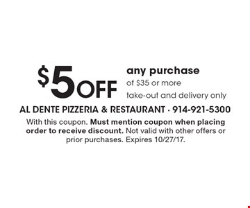 $5 Off any purchase of $35 or more. Take-out and delivery only. With this coupon. Must mention coupon when placing order to receive discount. Not valid with other offers or prior purchases. Expires 10/27/17.