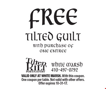 Free tilted guilt with purchase of one entree. VALID ONLY AT WHITE MARSH. With this coupon. One coupon per table. Not valid with other offers. Offer expires 10-31-17.