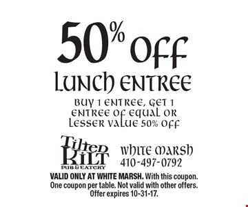 50% off Lunch Entree. Buy 1 entree, get 1 entree of equal or lesser value 50% off. VALID ONLY AT WHITE MARSH. With this coupon. One coupon per table. Not valid with other offers. Offer expires 10-31-17.