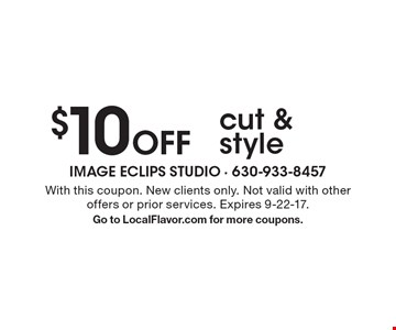 $10 Off cut & style. With this coupon. New clients only. Not valid with other 