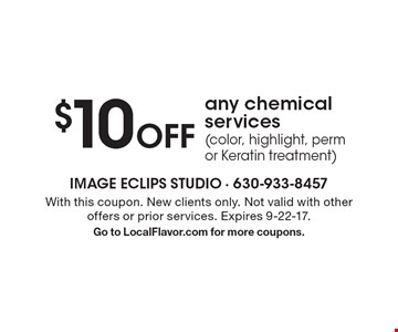 $10 Off any chemical services (color, highlight, perm or Keratin treatment). With this coupon. New clients only. Not valid with other offers or prior services. Expires 9-22-17. Go to LocalFlavor.com for more coupons.