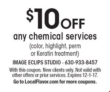 $10 Off any chemical services (color, highlight, perm or Keratin treatment). With this coupon. New clients only. Not valid with other offers or prior services. Expires 12-1-17. Go to LocalFlavor.com for more coupons.