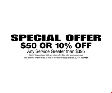 Special Offer! $50 Or 10% Off Any Service Greater than $395. Cannot be combined with any other offer. Not valid on prior services. This ad must be presented at time of estimate to apply. Expires 2/2/18. CLIPPER
