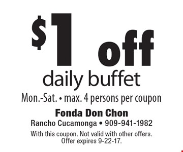 $1 off daily buffet. Mon.-Sat. - max. 4 persons per coupon. With this coupon. Not valid with other offers. Offer expires 9-22-17.