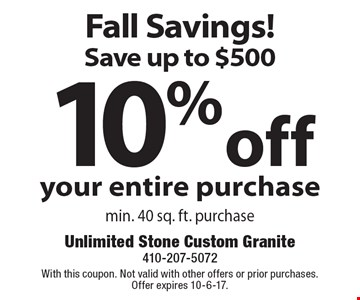 Fall Savings! Save Up To $500. 10% Off Your Entire Purchase. Min. 40 sq. ft. purchase. With this coupon. Not valid with other offers or prior purchases. Offer expires 10-6-17.