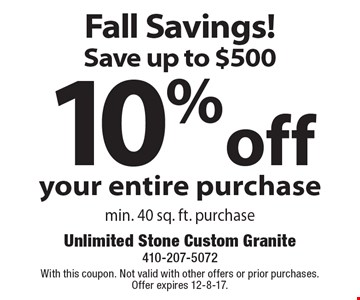 Fall Savings! Save up to $500 10% off your entire purchase, min. 40 sq. ft. purchase. With this coupon. Not valid with other offers or prior purchases. Offer expires 12-8-17.
