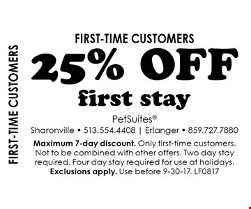 First-time customers. 25% OFF first stay. Maximum 7-day discount. Only first-time customers. Not to be combined with other offers. Two day stay required. Four day stay required for use at holidays. Exclusions apply. Use before 9-30-17. LF0817