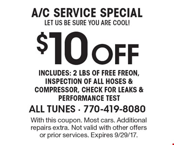 A/C service special, let us be sure you are cool, $10off. Includes 2lbs. of free freon, inspection of all hoses & compressor, check for leaks & performance test. With this coupon. Most cars. Additional repairs extra. Not valid with other offers or prior services. Expires 9/29/17.