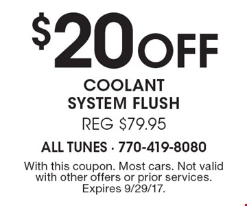 $20 off coolant system flush, reg $79.95. With this coupon. Most cars. Not valid with other offers or prior services. Expires 9/29/17.