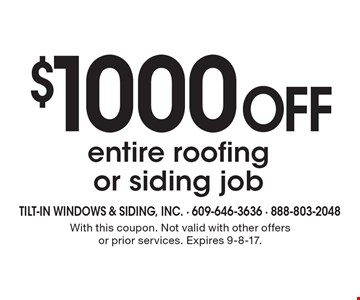$1000 Off entire roofing or siding job. With this coupon. Not valid with other offers or prior services. Expires 9-8-17.