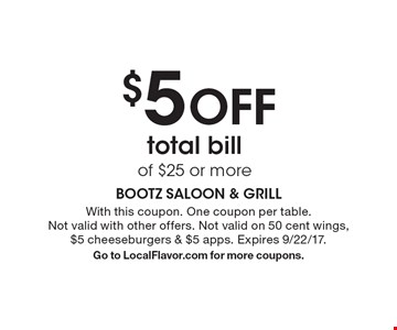 $5 OFF total billof $25 or more. With this coupon. One coupon per table. Not valid with other offers. Not valid on 50 cent wings, $5 cheeseburgers & $5 apps. Expires 9/22/17.Go to LocalFlavor.com for more coupons.