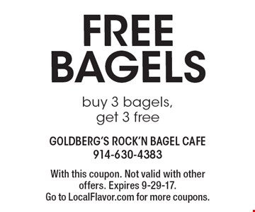 Free bagels buy 3 bagels, get 3 free. With this coupon. Not valid with other offers. Expires 9-29-17. Go to LocalFlavor.com for more coupons.