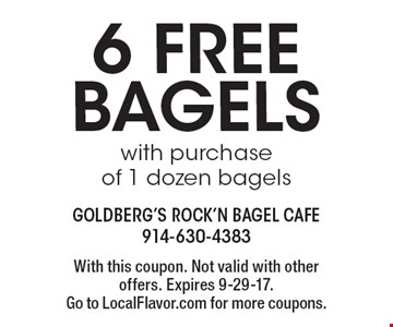 6 free bagels with purchase of 1 dozen bagels. With this coupon. Not valid with other offers. Expires 9-29-17. Go to LocalFlavor.com for more coupons.