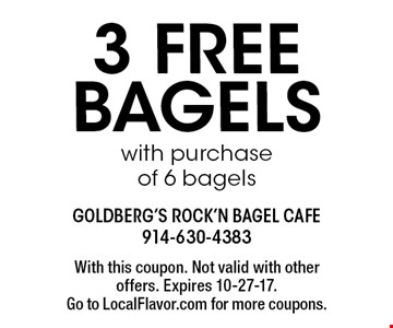 3 free bagels with purchase of 6 bagels. With this coupon. Not valid with other offers. Expires 10-27-17. Go to LocalFlavor.com for more coupons.