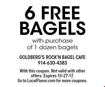 6 free bagels with purchase of 1 dozen bagels. With this coupon. Not valid with other offers. Expires 10-27-17. Go to LocalFlavor.com for more coupons.
