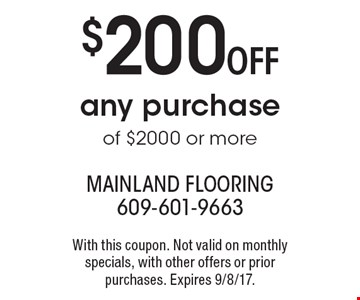 $200 Off Any Purchase Of $2000 Or More. With this coupon. Not valid on monthly specials, with other offers or prior purchases. Expires 9/8/17.