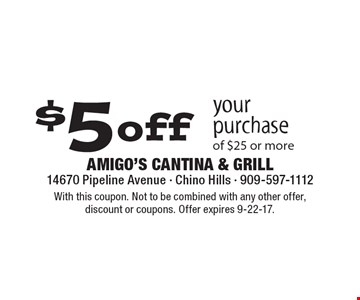 $5off your purchase of $25 or more. With this coupon. Not to be combined with any other offer, discount or coupons. Offer expires 9-22-17.