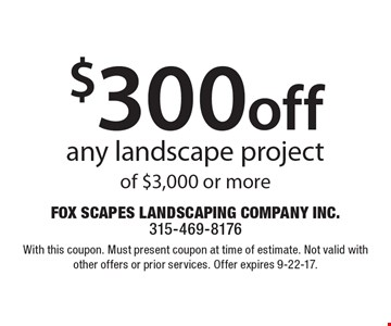 $300 off any landscape project of $3,000 or more. With this coupon. Must present coupon at time of estimate. Not valid with other offers or prior services. Offer expires 9-22-17.