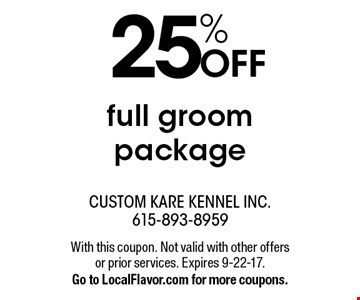 25% OFF full groom package. With this coupon. Not valid with other offers or prior services. Expires 9-22-17.Go to LocalFlavor.com for more coupons.