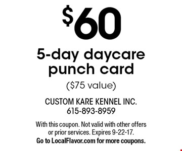 $60 5-day daycare punch card ($75 value). With this coupon. Not valid with other offers or prior services. Expires 9-22-17.Go to LocalFlavor.com for more coupons.