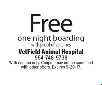 Free one night boarding with proof of vaccines. With coupon only. Coupon may not be combined with other offers. Expires 9-29-17.