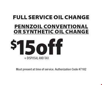 Full Service Oil Change $15 off+ DISPOSAL AND TAX. Pennzoil Conventional Or Synthetic Oil change. Must present at time of service. Authorization Code #7182