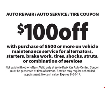 $100 off Auto repair / Auto Service / tire coupon with purchase of $500 or more on vehicle maintenance service for alternators, starters, brake work, tires, shocks, struts, or combination of services. Not valid with other offers. Valid only at Wylie Kwik Kar Auto Center. Coupon must be presented at time of service. Service may require scheduled appointment. No cash value. Expires 9-30-17.