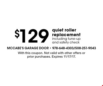$129 quiet roller replacementincluding tune-upand safety check . With this coupon. Not valid with other offers or prior purchases. Expires 11/17/17.