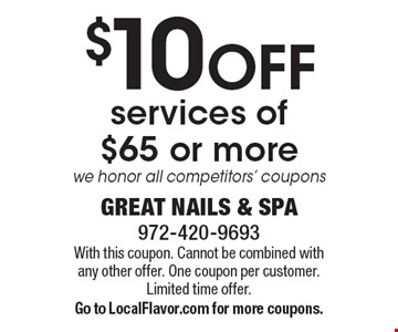 $10 OFF services of $65 or more. We honor all competitors' coupons. With this coupon. Cannot be combined with any other offer. One coupon per customer. Limited time offer. Go to LocalFlavor.com for more coupons.