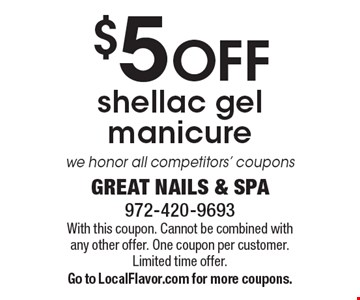$5 OFF shellac gel manicure. We honor all competitors' coupons. With this coupon. Cannot be combined with any other offer. One coupon per customer. Limited time offer. Go to LocalFlavor.com for more coupons.