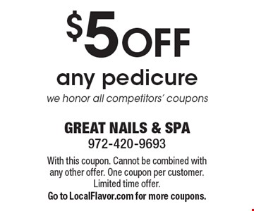 $5 OFF any pedicure. We honor all competitors' coupons. With this coupon. Cannot be combined with any other offer. One coupon per customer. Limited time offer. Go to LocalFlavor.com for more coupons.