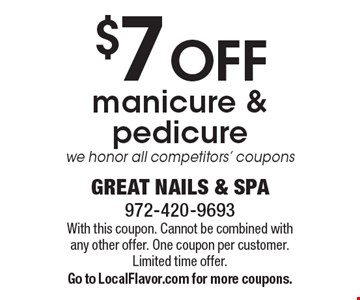 $7 OFF manicure & pedicure. We honor all competitors' coupons. With this coupon. Cannot be combined with any other offer. One coupon per customer. Limited time offer. Go to LocalFlavor.com for more coupons.
