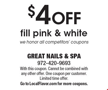 $4 OFF fill pink & white. We honor all competitors' coupons. With this coupon. Cannot be combined with any other offer. One coupon per customer. Limited time offer. Go to LocalFlavor.com for more coupons.