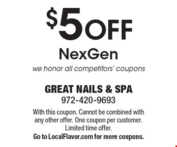 $5 OFF NexGen. We honor all competitors' coupons. With this coupon. Cannot be combined with any other offer. One coupon per customer. Limited time offer. Go to LocalFlavor.com for more coupons.