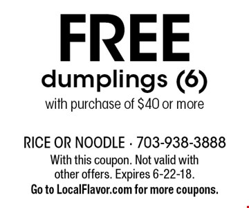 FREE dumplings (6) with purchase of $40 or more. With this coupon. Not valid with other offers. Expires 6-22-18. Go to LocalFlavor.com for more coupons.