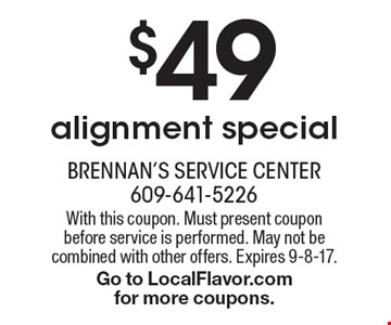 $49 alignment special. With this coupon. Must present coupon before service is performed. May not be combined with other offers. Expires 9-8-17. Go to LocalFlavor.com for more coupons.