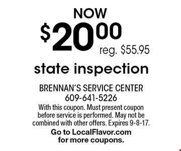 $20.00 state inspection ,reg. $55.95. With this coupon. Must present coupon before service is performed. May not be combined with other offers. Expires 9-8-17. Go to LocalFlavor.com for more coupons.