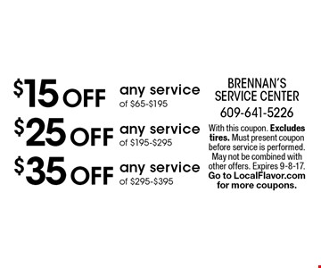 $35 Off any service of $295-$395. $25 Off any service of $195-$295. $15 Off any service of $65-$195. With this coupon. Excludes tires. Must present coupon before service is performed. May not be combined with other offers. Expires 9-8-17.Go to LocalFlavor.com for more coupons.