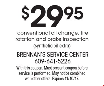 $29.95 conventional oil change, tire rotation and brake inspection (synthetic oil extra). With this coupon. Must present coupon before service is performed. May not be combined with other offers. Expires 11/10/17.