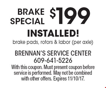 $199 Brake Special installed! brake pads, rotors & labor (per axle). With this coupon. Must present coupon before service is performed. May not be combined with other offers. Expires 11/10/17.