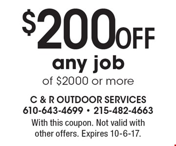 $200 Off any job of $2000 or more. With this coupon. Not valid with other offers. Expires 10-6-17.
