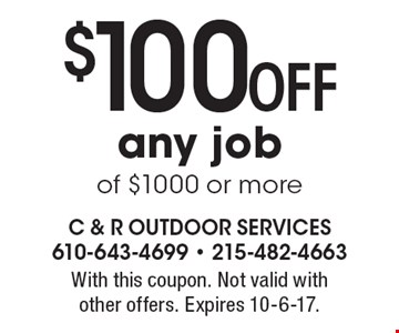 $100 Off any job of $1000 or more. With this coupon. Not valid with other offers. Expires 10-6-17.