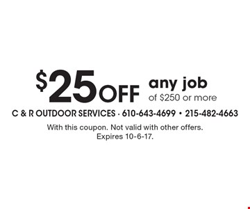 $25 Off any job of $250 or more. With this coupon. Not valid with other offers.Expires 10-6-17.
