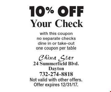 10% OFF Your Check, with this coupon, no separate checks, dine in or take-out, one coupon per table. Not valid with other offers. Offer expires 12/31/17.